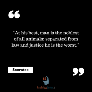 """At his best, man is the noblest of all animals; separated from law and justice he is the worst."" Socrates psychology quotes"