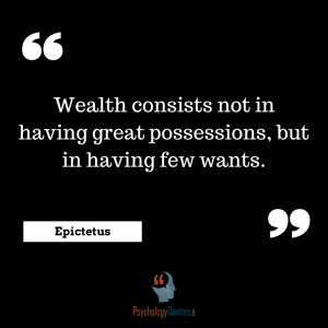 """Wealth consists not in having great possessions, but in having few wants."" psychology quotes"