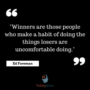 "Ed Foreman sports pychology quotes. ""Winners are those people who make a habit of doing the things losers are uncomfortable doing."" --Ed Foreman"
