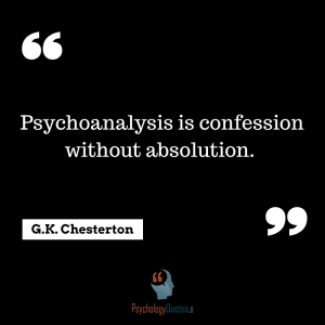 Psychoanalysis is confession without absolution.  ~G.K. Chesterton
