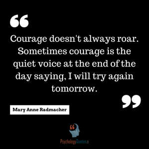 sports psychology quotes courage Courage doesn't always roar. Sometimes courage is the quiet voice at the end of the day saying, I will try again tomorrow.